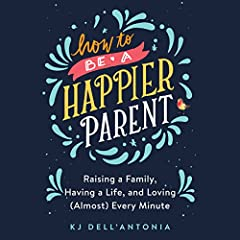 How to be a Happier Parent