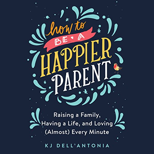How to be a Happier Parent audiobook cover art