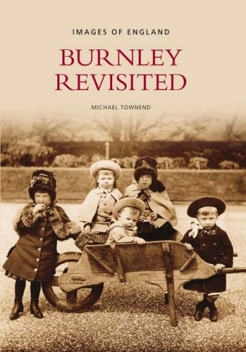 Burnley Revisited (Images of England)