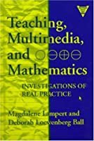 Teaching, Multimedia, and Mathematics: Investigations of Real Practice (The Practitioner Inquiry Series)