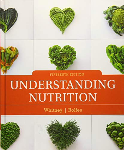 Compare Textbook Prices for Understanding Nutrition - Standalone Book 15 Edition ISBN 9781337392693 by Whitney, Ellie,Rolfes, Sharon Rady