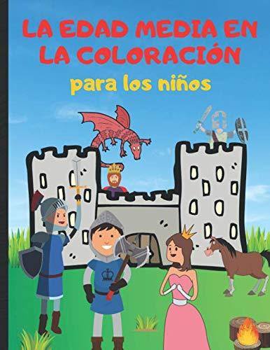 La Edad Media en la coloración para los niños: Libro de colorear para caballeros y vikingos - descubre el mundo de los reyes, reinas y dragones ... para niños y niñas a partir de 4 años