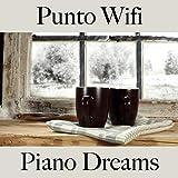 Punto Wifi: Piano Dreams - Los Mejores Sonidos Para Descansarse