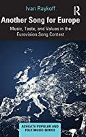 Another Song for Europe: Music, Taste, and Values in the Eurovision Song Contest (Ashgate Popular and Folk Music Series)