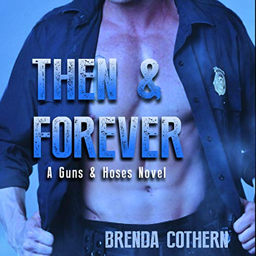 Then & Forever     A Guns & Hoses Novel              By:                                                                                                                                 Brenda Cothern                               Narrated by:                                                                                                                                 Jordan Lee                      Length: 4 hrs and 49 mins     5 ratings     Overall 3.6