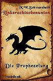 Linksrechtsobenunten: Die Prophezeiung: Fantasy-Roman