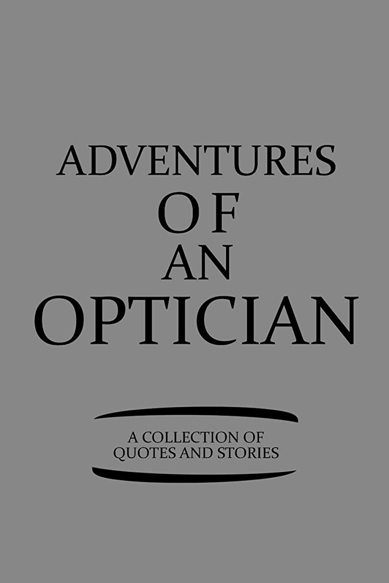 Adventures Of An Optician A Collection Of Quotes And Stories: Notebook, Journal or Planner | Size 6 x 9 | 110 Lined Pages | Office Equipment | Great Gift idea for Christmas or Birthday for a Optician