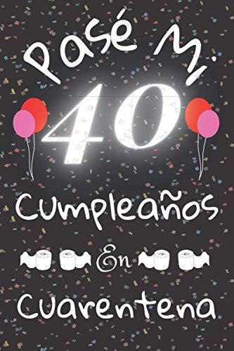 Pasé Mi 40 Cumpleaños En Cuarentena: Cuaderno / Idea De Regalo / Libro De Visitas / Diario / Hombre / Para Parejas