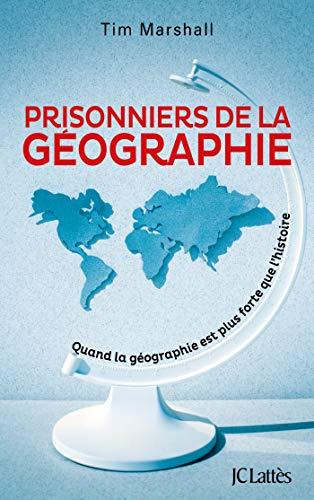 Prisonniers De La Geographie Quand La Geographie Est Plus Forte Que Lhistoire