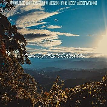 Sublime Background Music for Deep Meditation