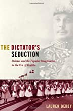 The Dictator s Seduction: Politics and the Popular Imagination in the Era of Trujillo (American Encounters/Global Interactions)