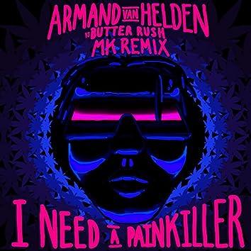 I Need A Painkiller (Armand Van Helden Vs. Butter Rush / MK Remix)