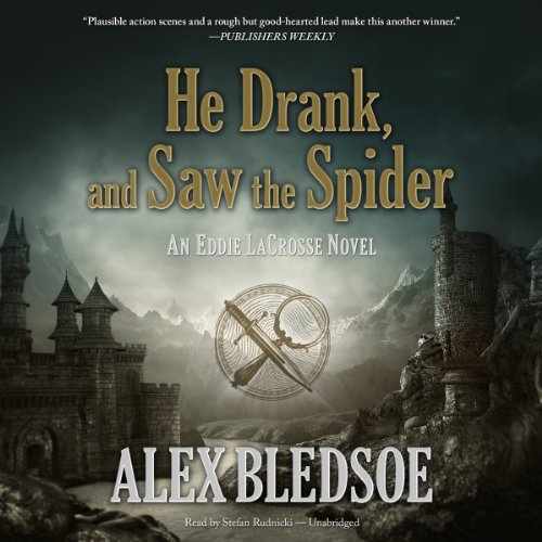 He Drank, and Saw the Spider     Eddie LaCrosse, Book 5              By:                                                                                                                                 Alex Bledsoe                               Narrated by:                                                                                                                                 Stefan Rudnicki                      Length: 9 hrs and 6 mins     63 ratings     Overall 4.7