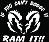 Can't Dodge It Ram It Car Truck Window Bumper Vinyl Graphic Decal Sticker- (6 inch) / (15 cm) Wide GLOSS WHITE Color