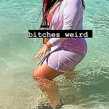 Bitches Weird