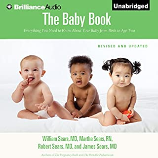 The Baby Book     Everything You Need to Know About Your Baby from Birth to Age Two              By:                                                                                                                                 William Sears M.D.,                                                                                        Martha Sears R.N.,                                                                                        Robert W. Sears M.D.,                   and others                          Narrated by:                                                                                                                                 Mel Foster,                                                                                        Sherry Adams Foster                      Length: 41 hrs and 9 mins     192 ratings     Overall 3.9