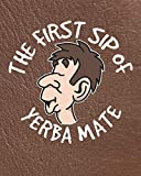 The First Sip of Yerba Mate: Yerba Mate Planner for Tea Drinkers