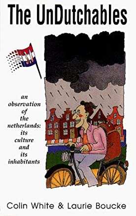 The Undutchables: A Observation of the Netherlands : Its Culture and Its Inhabitants by Colin White Laurie Boucke(1992-10)