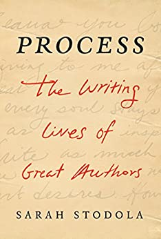Process: The Writing Lives of Great Authors by [Sarah Stodola]