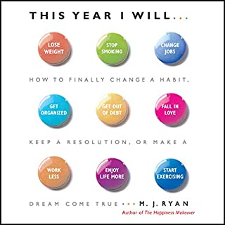 This Year I Will     How to Finally Change a Habit, Keep a Resolution, or Make a Dream Come True              By:                                                                                                                                 M. J. Ryan                               Narrated by:                                                                                                                                 M. J. Ryan                      Length: 4 hrs and 32 mins     495 ratings     Overall 3.7