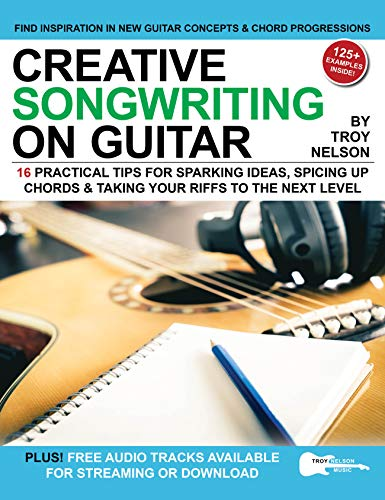 Creative Songwriting on Guitar: 16 Practical Tips for Sparking Ideas, Spicing up Chords & Taking Your Riffs to the Next Level (English Edition)