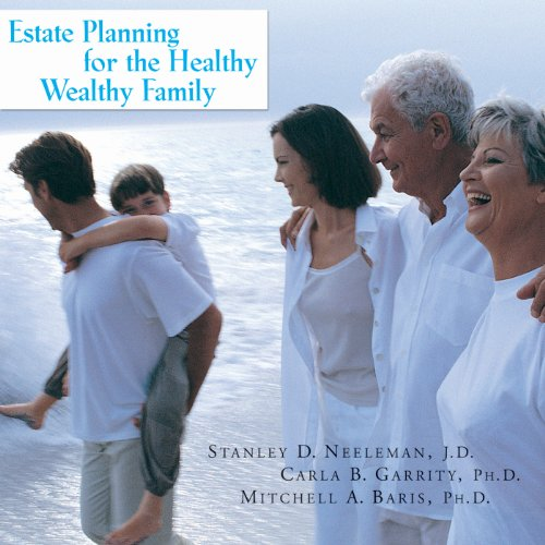 Estate Planning for the Healthy, Wealthy Family     How to Promote Family Harmony, Affirm Your Values, and Protect Your Assets              By:                                                                                                                                 Mitchell A. Baris,                                                                                        Stanley D. Neeleman,                                                                                        Carla B. Garrity                               Narrated by:                                                                                                                                 Kevin Pierce                      Length: 7 hrs and 11 mins     6 ratings     Overall 4.0