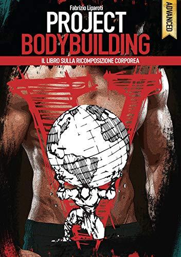 Project bodybuilding. Il libro sulla ricomposizione corporea