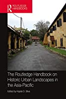 The Routledge Handbook on Historic Urban Landscapes in the Asia-Pacific (Routledge International Handbooks)