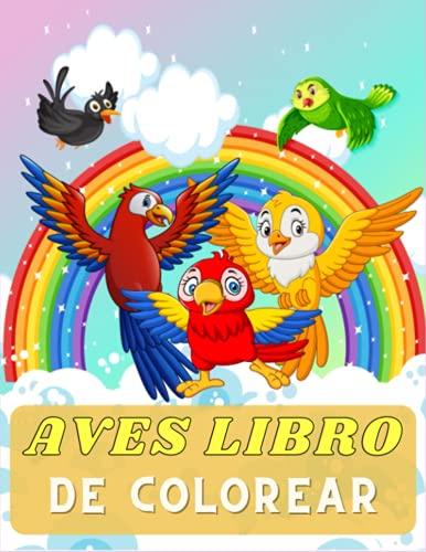 AVES LIBRO DE COLOREAR: Libro divertido para niños pequeños Niños y Niñas a Partir de 4 Años, páginas para colorear con temas de aves con adorables diseños de aves para colorear.