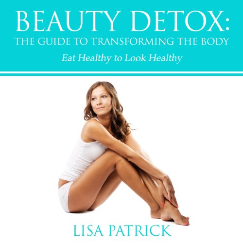 Beauty Detox: The Guide to Transforming the Body audiobook cover art