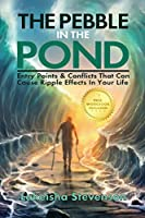 The Pebble in the Pond: Entry Points & Conflicts That Cause Ripple Effects In Your Life