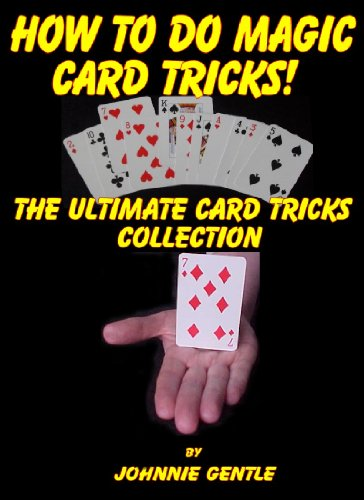 How To Do Magic Card Tricks - The Ultimate Card Trick Collection: Amazin Magic Card Tricks that are Easy To Do and Fully Expained in Step by Step Insturctions (English Edition)