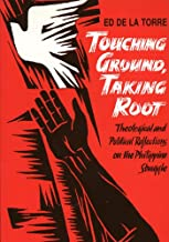 Touching Ground, Taking Root: Theological and Political Reflections on the Philippine Struggle
