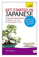Get Started in Japanese Absolute Beginner Course: The essential introduction to reading, writing, speaking and understanding a new language (Teach Yourself)