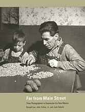 Far from Main Street:  Three Photographers in Depression-Era New Mexico: Three Photographers in Depression-Era New Mexico