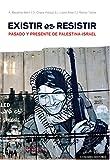 Existir es resistir. Pasado y presente de Palestina-Israel