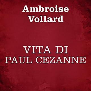 Vita di Paul Cézanne                   Di:                                                                                                                                 Ambroise Vollard                               Letto da:                                                                                                                                 Silvia Cecchini                      Durata:  3 ore e 9 min     5 recensioni     Totali 3,6