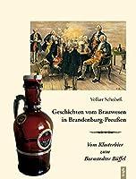 Geschichten vom Brauwesen in Brandenburg-Preussen: Vom Klosterbier zum Bornstedter Bueffel