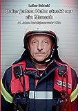 Unter jedem Helm steckt nur ein Mensch: 41 Jahre Berufsfeuerwehr