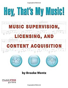 Hey, That's My Music!: Music Supervision, Licensing and Content Acquisition (Hal Leonard Music Pro Guides) (Technical Reference)