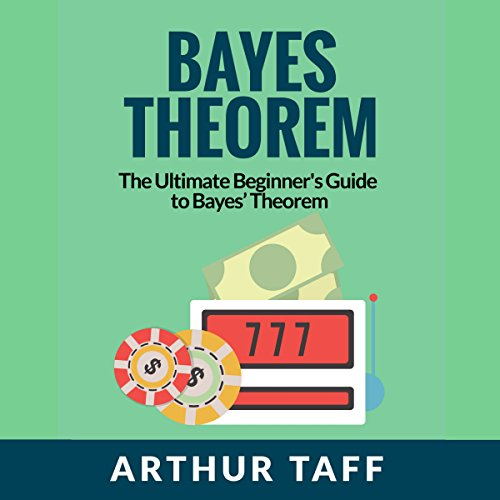 Bayes Theorem: The Ultimate Beginner's Guide to Bayes Theorem audiobook cover art