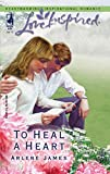 To Heal a Heart (Love Inspired #285)