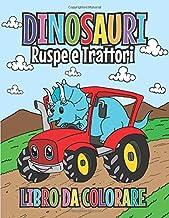 Dinosauri Ruspe e Trattori Libro da Colorare: Album da Dipingere per Ragazzi e Ragazze | Regalo Perfetto per Bambini (Italian Edition)