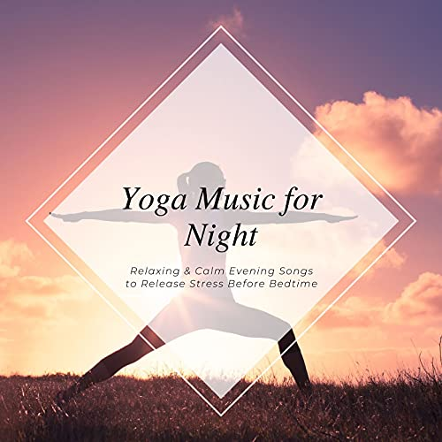 Yoga Music for Night: Relaxing & Calm Evening Songs to Release Stress Before Bedtime