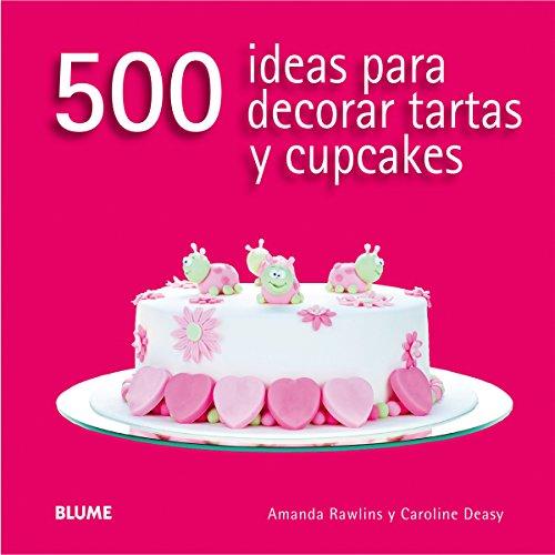 500 ideas para decorar tartas y cupcakes