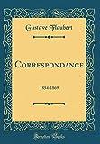 Correspondance - 1854-1869 (Classic Reprint) - Forgotten Books - 23/04/2018
