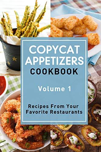 Copycat Appetizers Cookbook, Volume 1: Recipes From Your Favorite Restaurants (Restaurant Spinach Dip)
