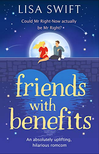 Friends With Benefits: An absolutely uplifting, feel-good romcom by [Lisa Swift]