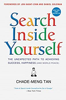 Search Inside Yourself: The Unexpected Path to Achieving Success, Happiness (and World Peace) by [Chade-Meng Tan, Daniel Goleman, Jon Kabat-Zinn]