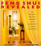 Feng Shui Revealed: An Aesthetic, Practical Approach to the Ancient Art of Space Alignment - Ron Chin